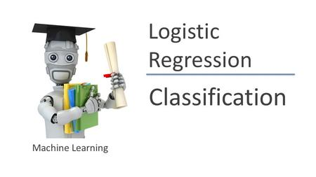 Logistic Regression Classification Machine Learning.
