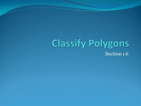 Classify Polygons Section 1.6.