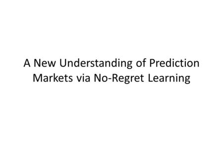 A New Understanding of Prediction Markets via No-Regret Learning.