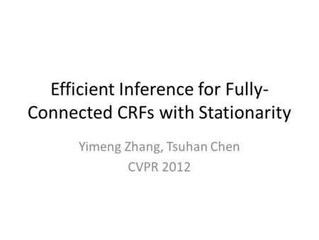Efficient Inference for Fully-Connected CRFs with Stationarity