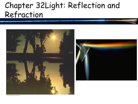 Chapter 32Light: Reflection and Refraction. Electromagnetic waves can have any wavelength; we have given different names to different parts of the wavelength.