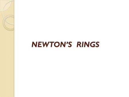 NEWTON'S RINGS. INTRODUCTION The formation of Newton's rings is an important application of interference of light wave from the opposite faces of a thin.