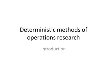 Deterministic methods of operations research Introduction.