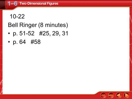 10-22 Bell Ringer (8 minutes) p. 51-52 #25, 29, 31 p. 64 #58.