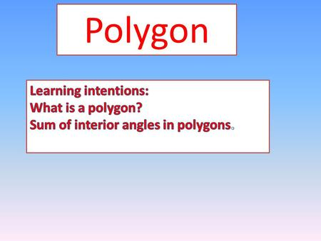 Polygon Learning intentions: What is a polygon?