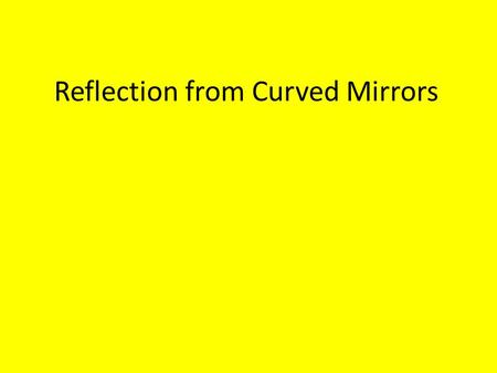 Reflection from Curved Mirrors. 2 Curved mirrors The centre of the mirror is called the pole. A line at right angles to this is called the principal axis.