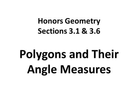 Honors Geometry Sections 3.1 & 3.6 Polygons and Their Angle Measures