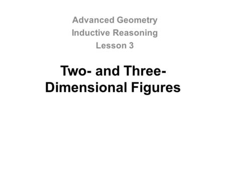 Two- and Three- Dimensional Figures Advanced Geometry Inductive Reasoning Lesson 3.