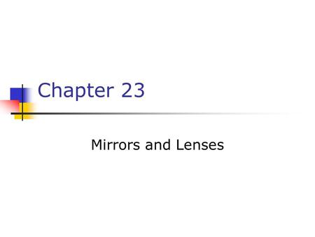 Chapter 23 Mirrors and Lenses. Notation for Mirrors and Lenses The object distance is the distance from the object to the mirror or lens Denoted by p.