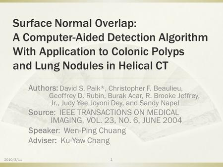 Surface Normal Overlap: A Computer-Aided Detection Algorithm With Application to Colonic Polyps and Lung Nodules in Helical CT Authors: David S. Paik*,
