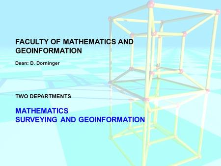 FACULTY OF MATHEMATICS AND GEOINFORMATION Dean: D. Dorninger TWO DEPARTMENTS MATHEMATICS SURVEYING AND GEOINFORMATION.