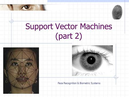 Face Recognition & Biometric Systems Support Vector Machines (part 2)