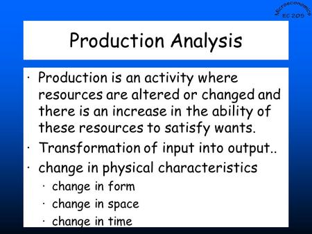 Slide -- 1 Production Analysis ·Production is an activity where resources are altered or changed and there is an increase in the ability of these resources.