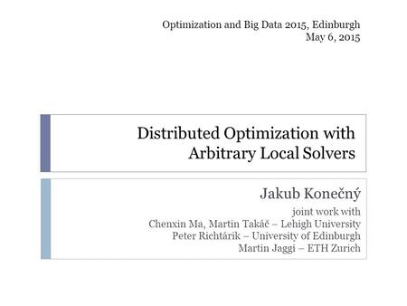 Distributed Optimization with Arbitrary Local Solvers