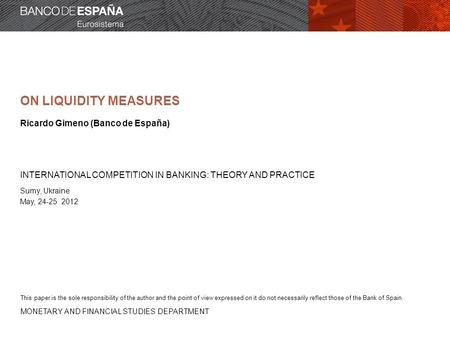 MONETARY AND FINANCIAL STUDIES DEPARTMENT ON LIQUIDITY MEASURES Ricardo Gimeno (Banco de España) INTERNATIONAL COMPETITION IN BANKING: THEORY AND PRACTICE.