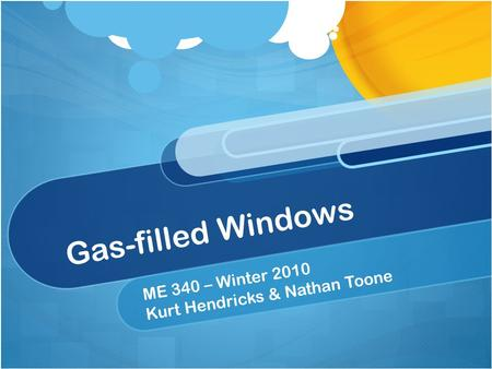 Gas-filled Windows ME 340 – Winter 2010 Kurt Hendricks & Nathan Toone.