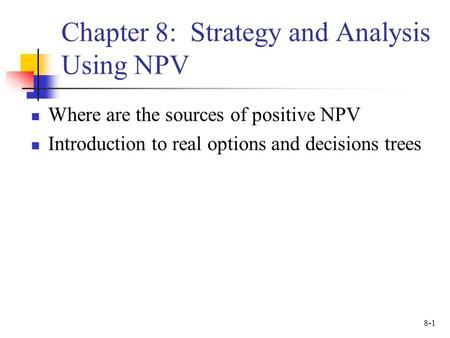 Chapter 8: Strategy and Analysis Using NPV