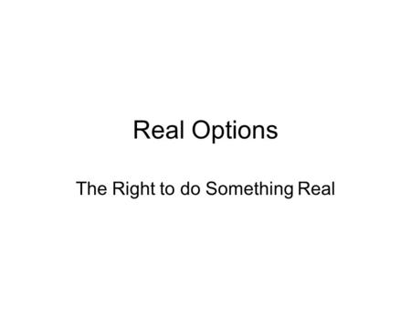 Real Options The Right to do Something Real. Introduction The classical DCF valuation method involves a comparison between the cost of an investment project.