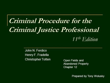 Criminal Procedure for the Criminal Justice Professional 11 th Edition John N. Ferdico Henry F. Fradella Christopher Totten Prepared by Tony Wolusky Open.