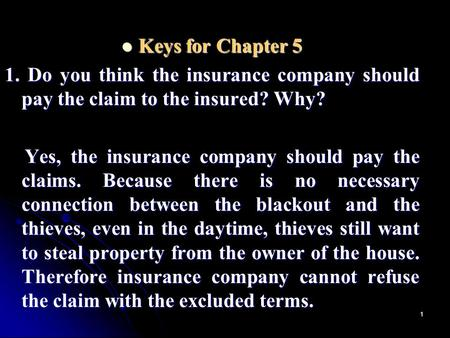 1 Keys for Chapter 5 Keys for Chapter 5 1. Do you think the insurance company should pay the claim to the insured? Why? Yes, the insurance company should.