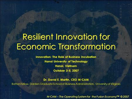 M·CAM – The Operating System for the Fusion Economy™ © 2007 Resilient Innovation for Economic Transformation Innovation: The Role of Business Incubation.