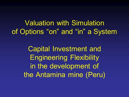 Richard de Neufville © Michael Benouaich Slide 1 of 16 Massachusetts Institute of Technology Engineering System Analysis for Design Valuation with Simulation.