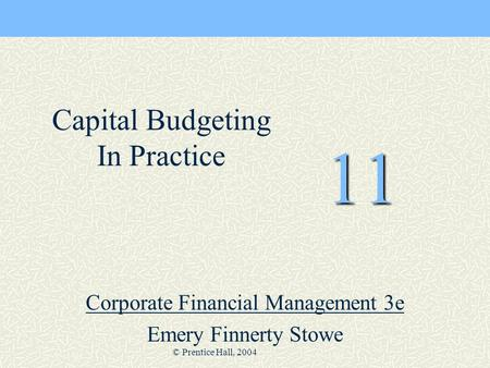 © Prentice Hall, 2004 11 Corporate Financial Management 3e Emery Finnerty Stowe Capital Budgeting In Practice.