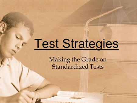 Test Strategies Making the Grade on Standardized Tests.