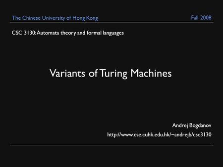 CSC 3130: Automata theory and formal languages Andrej Bogdanov  The Chinese University of Hong Kong Variants.