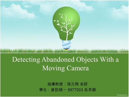 Detecting Abandoned Objects With a Moving Camera 指導教授:張元翔 老師 學生:資訊碩一 9977003 吳思穎.