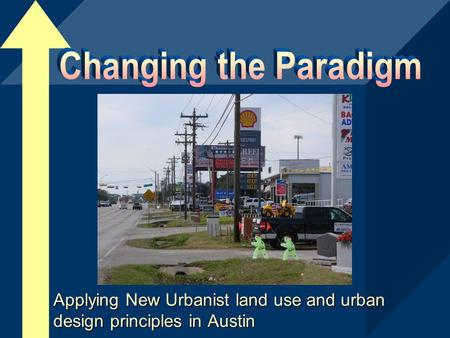 Applying New Urbanist land use and urban design principles in Austin.