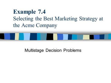 Example 7.4 Selecting the Best Marketing Strategy at the Acme Company