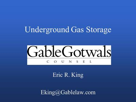 Underground Gas Storage Eric R. King