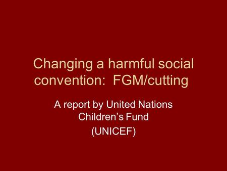 Changing a harmful social convention: FGM/cutting A report by United Nations Children's Fund (UNICEF)
