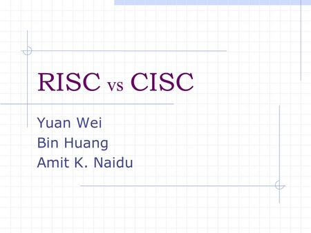RISC vs CISC Yuan Wei Bin Huang Amit K. Naidu. Introduction - RISC and CISC Boundaries have blurred. Modern CPUs Utilize features of both. The Manufacturing.