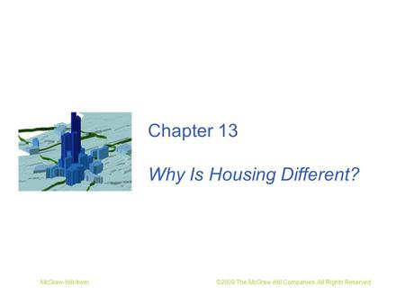 McGraw-Hill/Irwin ©2009 The McGraw-Hill Companies, All Rights Reserved Chapter 13 Why Is Housing Different?
