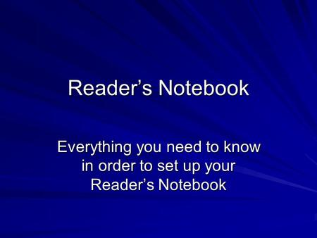 Reader's Notebook Everything you need to know in order to set up your Reader's Notebook.
