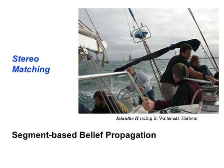 Stereo Matching Segment-based Belief Propagation Iolanthe II racing in Waitemata Harbour.