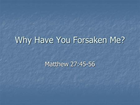 "Why Have You Forsaken Me? Matthew 27:45-56. Vine's Expository Dictionary ""To forsake, abandon, leave in straits, or helpless; said by or of Christ"" ""To."