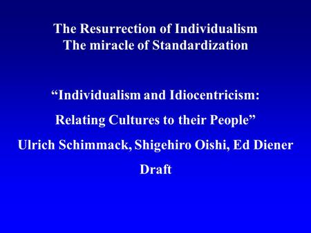 "The Resurrection of Individualism The miracle of Standardization ""Individualism and Idiocentricism: Relating Cultures to their People"" Ulrich Schimmack,"