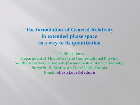 The formulation of General Relativity in extended phase space as a way to its quantization T. P. Shestakova Department of Theoretical and Computational.