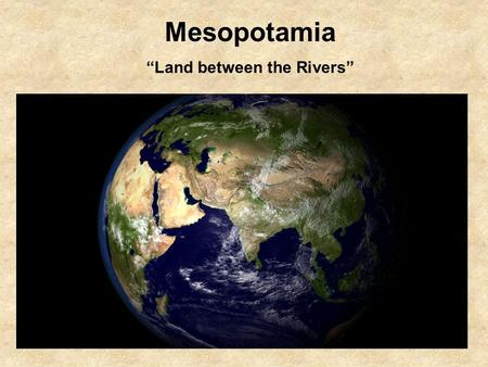 "Mesopotamia ""Land between the Rivers"". CITY LIFE solution problem solution problem solution problem solution problem NOMADIC HUNTER GATHERERS HOW? WHY?"