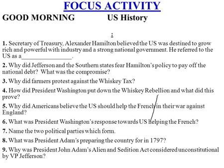 FOCUS ACTIVITY GOOD MORNING US History : 1. Secretary of Treasury, Alexander Hamilton believed the US was destined to grow rich and powerful with industry.