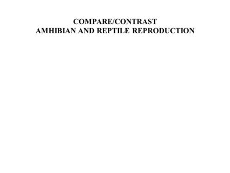 AMHIBIAN AND REPTILE REPRODUCTION