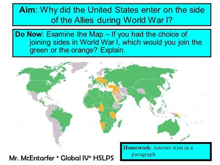 Do Now: Examine the Map – If you had the choice of joining sides in World War I, which would you join the green or the orange? Explain. Aim: Why did the.