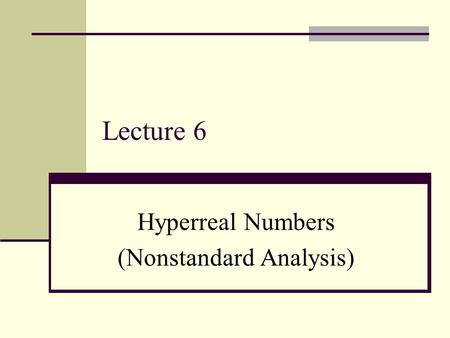Lecture 6 Hyperreal Numbers (Nonstandard Analysis)