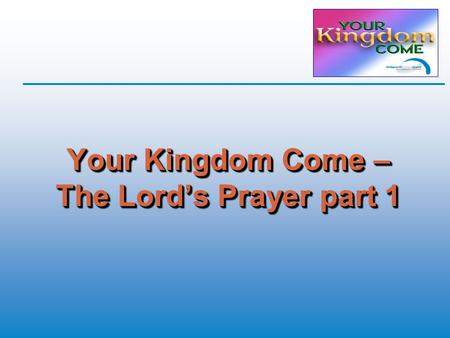 "Your Kingdom Come – The Lord's Prayer part 1. 2 Chronicles 15: 5 (TNIV) ""During those dark times, it was not safe to travel. Problems troubled the people."