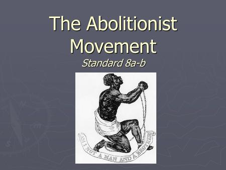 The Abolitionist Movement Standard 8a-b. SSUSH8 The student will explain the relationship between growing north-south divisions and westward expansion.