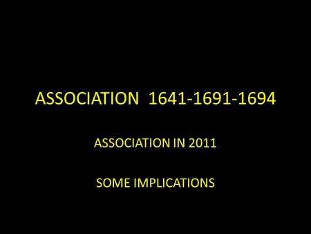 ASSOCIATION 1641-1691-1694 ASSOCIATION IN 2011 SOME IMPLICATIONS.