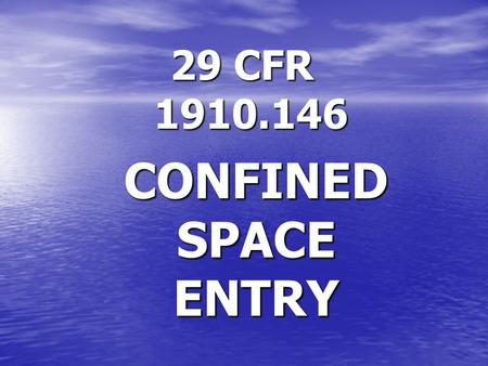 29 CFR 1910.146 CONFINED SPACE ENTRY.